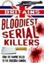 Britain's Bloodiest Serial Killers: From the Vampire Killer to the Crossbow Cannibal - Terry Weston