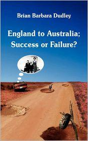 England to Australia - Success or Failure - Brian Dudley