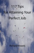 Vowels, Richard: 117 Tips for Attaining Your Perfect Job