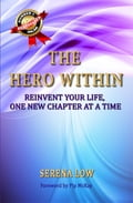 The Hero Within: Reinvent Your Life, One New Chapter at a Time Serena Low Author