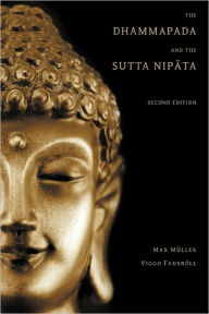 The Dhammapada and the Sutta Nipata: Second Edition Max Muller Author