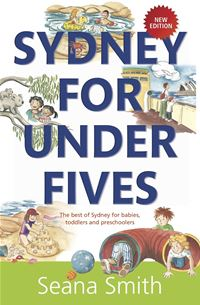 Sydney for Under Fives: The best of Sydney for babies toddlers and preschoolers - Seana Smith