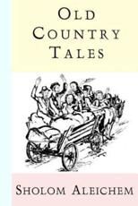 Old Country Tales - Aleichem, Sholem