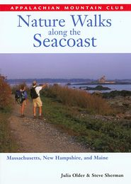 Nature Walks along the Seacoast (Appalachian Mountain Club Series): Massachusetts, New Hampshire, and Maine - Steve Sherman, Julia Older