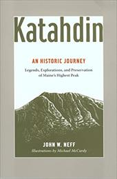 Katahdin: Legends, Exploration, and Preservation of Maine's Highest Peak - Neff, John W. / McCurdy, Michael