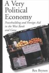 A Very Political Economy: Peacebuilding and Foreign Aid in the West Bank and Gaza - Brynen, Rex