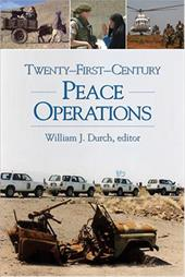 Twenty-First-Century Peace Operations - Durch, William J.