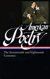 American Poetry: The Seventeenth and Eighteenth Centuries - Shields, David S.