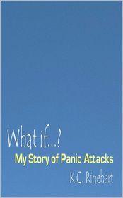 What If.? My Story Of Panic Attacks - K.C. Rinehart