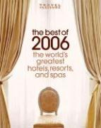 The Best of 2006: The World's Greatest Hotels, Resorts, and Spas