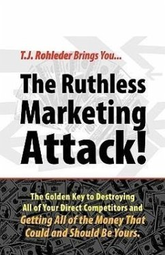 The Ruthless Marketing Attack! - Rohleder, T. J.