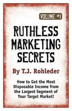 Ruthless Marketing Secrets, Vol. 1 - Rohleder, T. J.