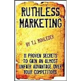 Ruthless Marketing - T. J. Rohleder