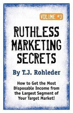 Ruthless Marketing Secrets, Vol. 3 - Rohleder, T. J.