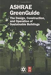 ASHRAE GreenGuide: The Design, Construction, and Operation of Sustainable Buildings - Ashrae--American Society Of Heating