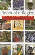 Roots of a Region: Southern Folk Culture