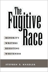 The Fugitive Race: Minority Writers Resisting Whiteness
