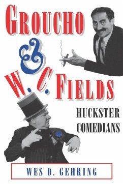 Groucho and W. C. Fields: Huckster Comedians - Gehring, Wes D.