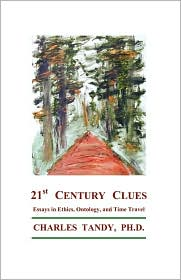21st Century Clues: Essays in Ethics, Ontology, and Time Travel - Charles Tandy