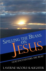 Spilling the Beans on Jesus: God Encounters Are True - LaVerne Moore-Slaughter