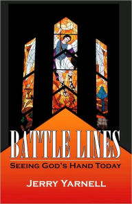 Battle Lines: Seeing God's Hand Today - Jerry Yarnell