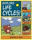Explore Life Cycles! - Kathleen M. Reilly