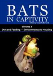 Bats in Captivity: Volume 3 -- Diet and Feeding - Environment and Housing - Barnard, Susan M.