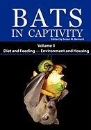 Bats in Captivity: Volume 3 -- Diet and Feeding - Environment and Housing