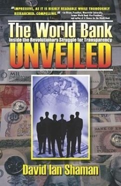 The World Bank Unveiled: Inside the Revolutionary Struggle for Transparency - Shaman, David Ian