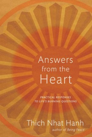 Answers from the Heart: Practical Responses to Life's Burning Questions - Thich Nhat Hanh