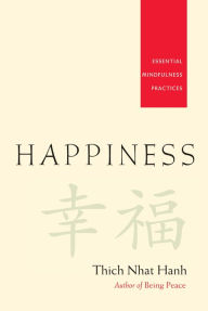 Happiness: Essential Mindfulness Practices - Thich Nhat Hanh