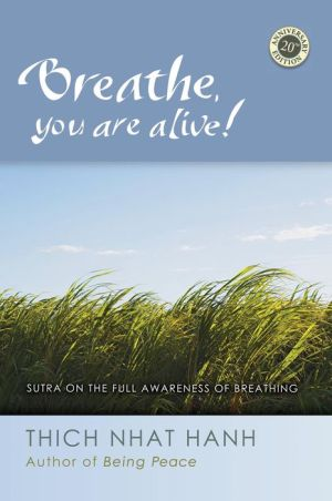 Breathe, You Are Alive: The Sutra on the Full Awareness of Breathing - Thich Nhat Hanh