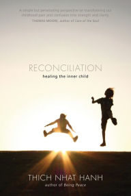Reconciliation: Healing the Inner Child - Thich Nhat Hanh