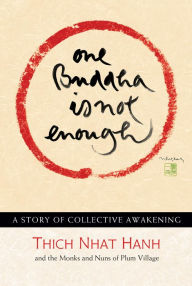 One Buddha is Not Enough: A Story of Collective Awakening - Thich Nhat Hanh