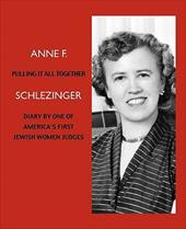 Pulling It All Together: Diary by One of America's First Jewish Women Judges - Schlezinger, Anne Freeling / Hart, Ron Duncan / Reinharz, Shulamit