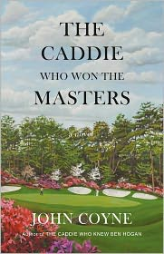 The Caddie Who Won the Masters - John Coyne