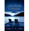 Catechism in Conversation - Linus K H Chua