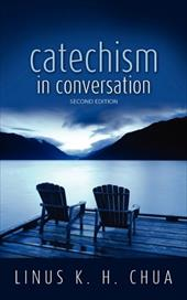 Catechism in Conversation - Chua, Linus K. H.