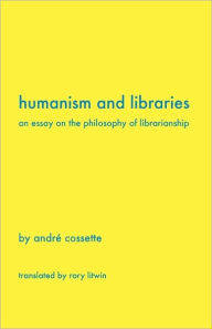 Humanism And Libraries - Andr Cossette