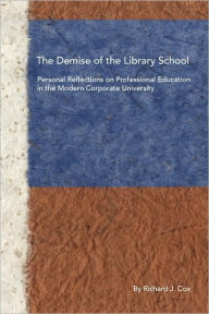 The Demise Of The Library School - Richard J. Cox