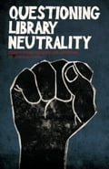 Questioning Library Neutrality: Essays from Progressive Librarian - Lewis, Alison