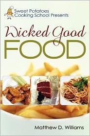 Sweet Potatoes Cooking School Presents Wicked Good Food - Matthew D. Williams