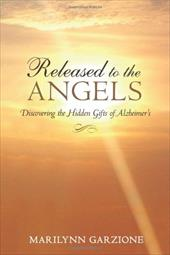 Released to the Angels: Discovering the Hidden Gifts of Alzheimer's - Garzione, Marilynn