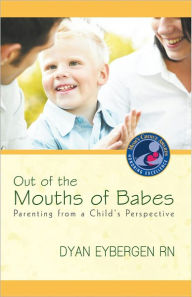 Out of the Mouths of Babes: Parenting from a Child's Perspective - Dyan Eybergen