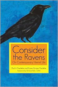 Consider the Ravens: On Contemporary Hermit Life - Paul A. Fredette and Karen Karper Fredette