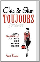 Chic & Slim Toujours: Aging Beautifully Like Those Chic French Women - Barone, Anne