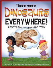 There Were Dinosaurs Everywhere!: A Rhyming Romp Through Dinosaur History - Howard Temperley, Michael Kline (Illustrator)