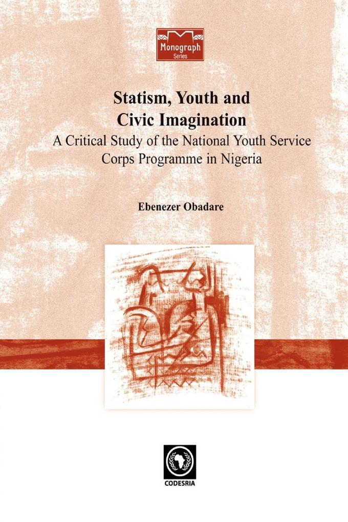 Statism, Youth and Civic Imagination. A Critical Study of the National Youth Service Corps Programme in Nigeria als Taschenbuch von Ebenezer Obadare