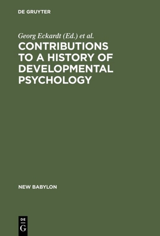 Contributions to a History of Developmental Psychology - Georg Eckardt; Wolfgang G. Bringmann; Lothar Sprung