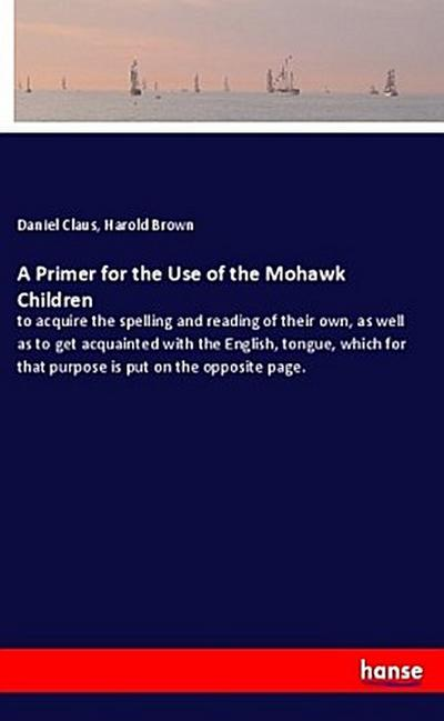A Primer for the Use of the Mohawk Children - Daniel Claus